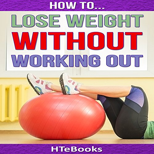 How to Lose Weight Without Working Out audiobook cover art