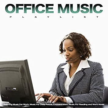 Office Music Playlist: Relaxing Music For Work, Music For Deep Focus, Concentration, Music For Reading and Work Music