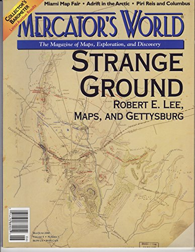 Mercator's World: The Magazine of Maps, Exploration, and Discovery, Volume 5, Number 3 (May/June 2000). Strange Ground Robert E. Lee Maps, and Gettysburg