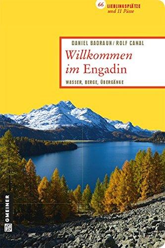 Willkommen im Engadin: 66 Lieblingsplätze und 11 Pässe (Lieblingsplätze im GMEINER-Verlag): Wasser, Berge, Übergänge