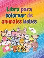 Libro para colorear de animales bebés: Libro para colorear de adorables animales para bebés de más de 3 años Libro para colorear de adorables y súper lindos animales del bosque Libro para colorear de animales: Para niños mayores de 3 años Libro para colorear de animales de bebé para niñas y niñ