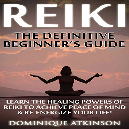 Reiki     The Definititive Beginner's Guide              By:                                                                                                                                 Dominique Atkinson                               Narrated by:                                                                                                                                 Susan Marlowe                      Length: 1 hr and 35 mins     Not rated yet     Overall 0.0