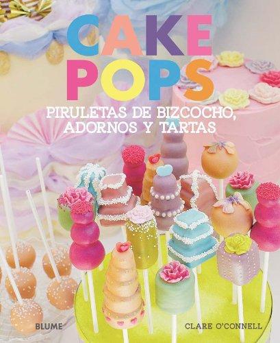 Cake Pops. Piruletas de bizcocho, adornos y tartas: Piruletas de bizcocho, adornos y tartas