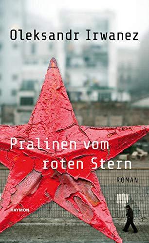 Pralinen vom roten Stern. Roman: Roman. Mit einem Vorwort von Juri Andruchowytsch