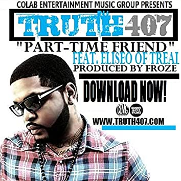 Truth407 - Part Time Friend (feat. Eliseo of Treal)