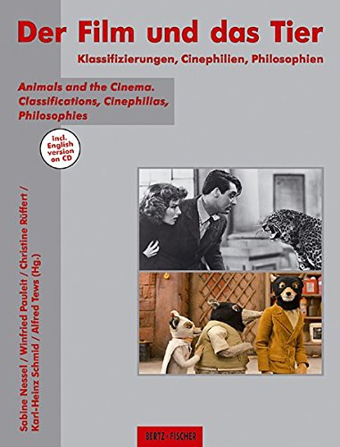 Der Film und das Tier: Klassifizierungen, Cinephilien, Philosophien / Animals and the Cinema. Classifications, Cinephilias, Philosophies