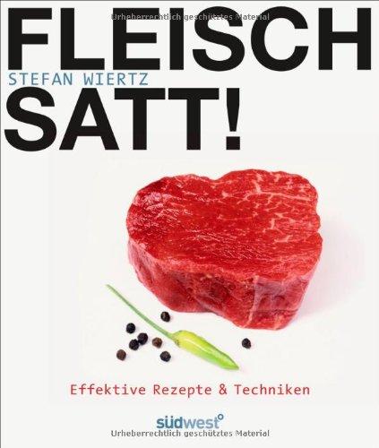 Fleisch satt!: Effektive Rezepte & Techniken