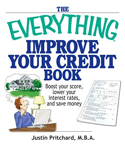 The Everything Improve Your Credit Book: Boost Your Score, Lower Your Interest Rates, and Save Money (Everything®) (English Edition)