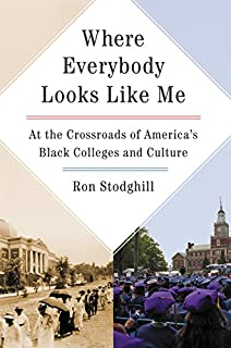 Where Everybody Looks Like Me: At the Crossroads of America's Black Colleges and Culture