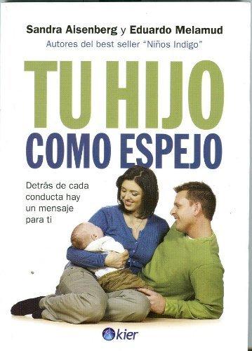 Tu hijo como espejo. Detras de cada conducta hay un mesaje para ti/ Behind Every Conduct Is a Message for You (Spanish Edition) by Sandra Aisenberg (2009-10-15)