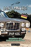 JAGUAR XJ6: WARTUNGS UND RESTAURIERUNGSBUCH (Deutsche Ausgaben)