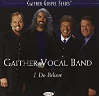 I Do Believe by Gaither Vocal Band (2000-05-03)
