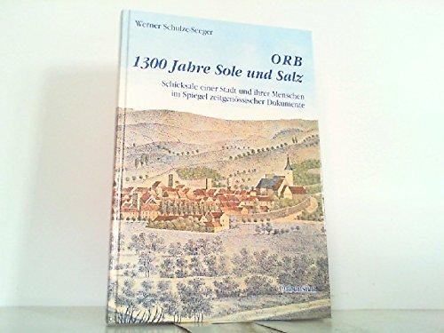 Orb, 1300 Jahre Sole und Salz: Schicksale einer Stadt und ihrer Menschen im Spiegel zeitgenössischer Dokumente