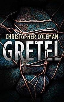 Gretel: A Horror Thriller (Gretel Book One) by [Christopher Coleman]
