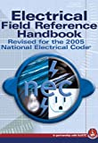 Electrical Field Reference Handbook: Revised for the 2005 National Electric Code
