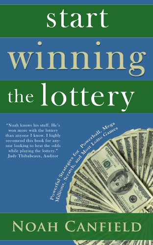 Start Winning The Lottery - Powerful Strategies for Winning at Powerball, Mega Millions, Scratch, and Most Other Lotto Games (Lottery Winner Secrets Book 1)