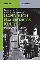 Handbuch Nachkriegskultur: Literatur, Sachbuch Und Film in Deutschland 1945-1962 (De Gruyter Handbook)