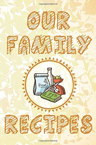 Our Family Recipes: Recipe Journal For Family Traditional and Modern Cooking Methods and Dishes, Cooking Keepsake Book For Families