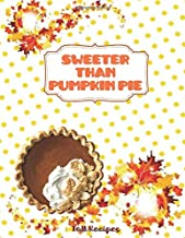 SWEETER THAN PUMPKIN PIE Fall Recipes: Simply Shabby Chic Gold dotted pattern Blank Cookbook XXL size (8.5 x 11) Recipe Journal and Organizer to write in (Recipe keeper)