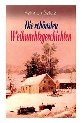 Heinrich Seidel: Die schönsten Weihnachtsgeschichten: Das Weihnachtsland + Rotkehlchen + Am See und im Schnee + Ein Weihnachtsmärchen + Eine Weihnachtsgeschichte