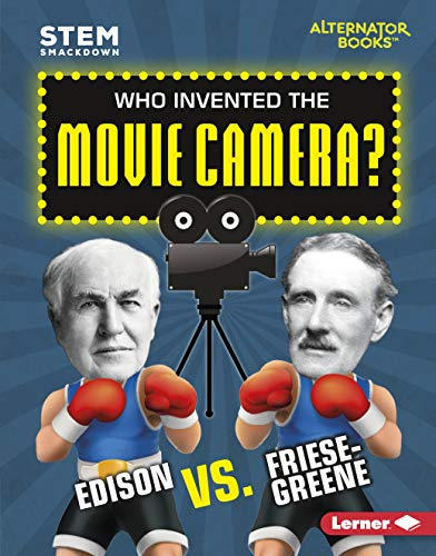 Who Invented the Movie Camera?: Edison vs. Friese-Greene (STEM Smackdown (Alternator Books ® )) (English Edition)