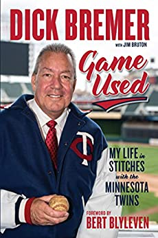 Dick Bremer: Game Used: My Life in Stitches with the Minnesota Twins by [Dick Bremer, Jim Bruton, Bert Blyleven]