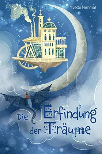 Die Erfindung der Träume: Eine besondere Gute Nacht Geschichte über die Magie der Träume (Vorlesebuch für Kinder ab 6 Jahre)