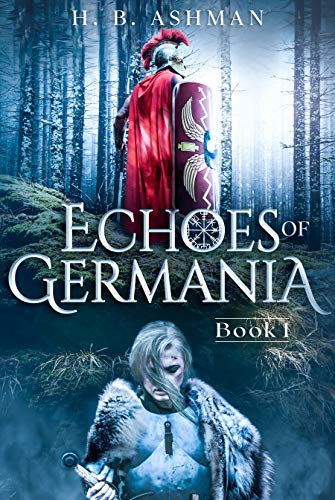Echoes of Germania: A Historical Science Fiction & Fantasy Novel (Tales of Ancient Worlds Book 1) by [H. B.  Ashman]