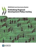 Oecd Multi-level Governance Studies Rethinking Regional Development Policy-making