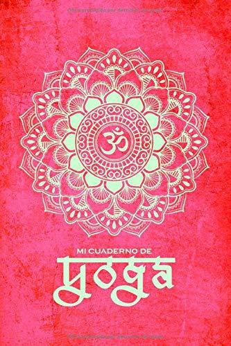 MI CUADERNO DE YOGA: Libreta ideal para apuntar todo sobre tus sesiones de Yoga (#6) | 110 páginas