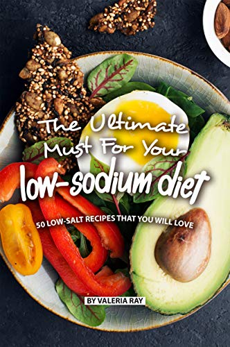 The Ultimate Must for Your Low-Sodium Diet: 50 Low-Salt Recipes That You Will Love (English Edition)