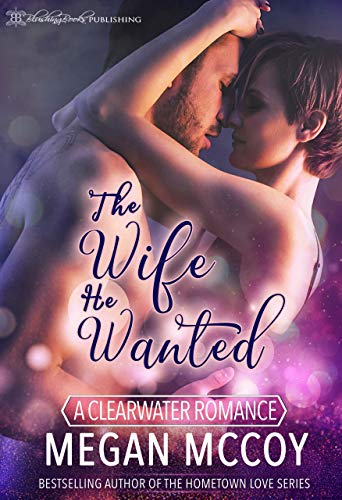 The Wife He Wanted (A Clearwater Ro…