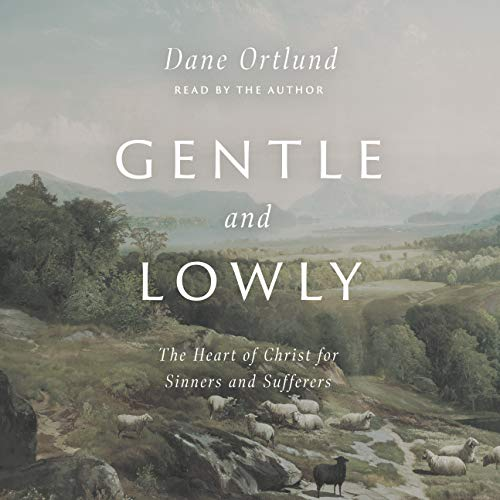 Gentle and Lowly Audiobook By Dane C. Ortlund cover art