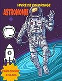 LIVRE DE COLORIAGE ASTRONOMIE POUR ENFANT 8-12 ANS: super cadeau amusant pour decouvrir planète /astronome/ovni/sytème solaire/cosmos etc..
