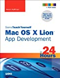 Sams Teach Yourself Mac OS X Lion App Development in 24 Hours (English Edition)