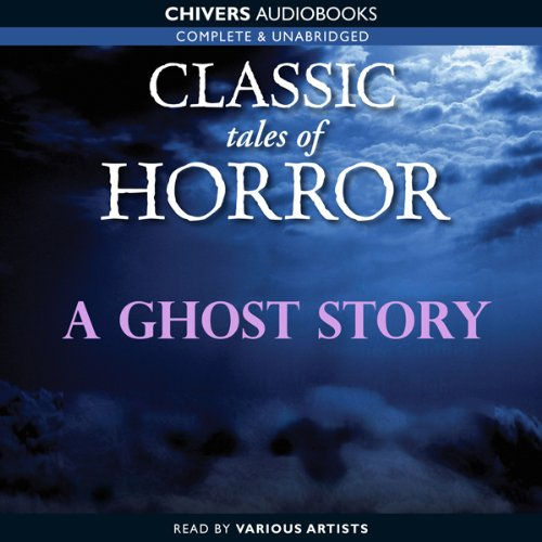 Classic Tales of Horror: A Ghost Story audiobook cover art