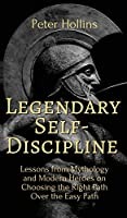 Legendary Self-Discipline: Lessons from Mythology and Modern Heroes on Choosing the Right Path Over the Easy Path