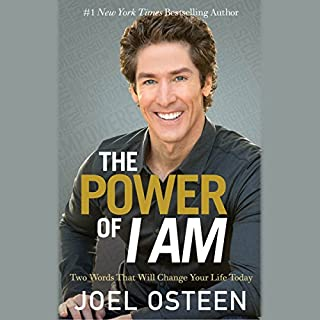 The Power of I Am     Two Words That Will Change Your Life Today              By:                                                                                                                                 Joel Osteen                               Narrated by:                                                                                                                                 Joel Osteen                      Length: 7 hrs and 56 mins     4,487 ratings     Overall 4.8