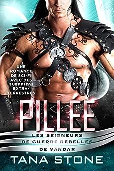 Pillée: Une romance de science-fiction avec des guerriers extra-terrestres (Les Seigneurs de guerre rebelles de Vandar t. 2) par [Tana Stone, Marina Haven]