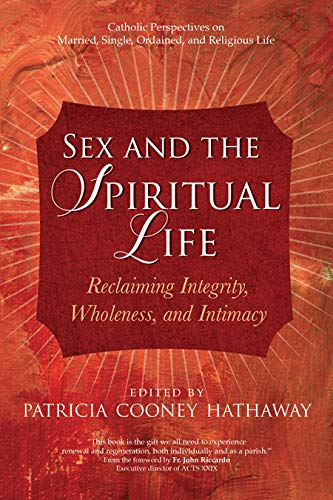 Sex and the Spiritual Life: Reclaiming Integrity, Wholeness, and Intimacy (English Edition)