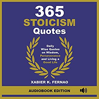 365 Stoicism Quotes     Daily Stoic Philosophies, Teachings and Disciplines for a Stronger Mind              By:                                                                                                                                 Xabier K. Fernao                               Narrated by:                                                                                                                                 Alfred Tam                      Length: 1 hr and 32 mins     25 ratings     Overall 5.0