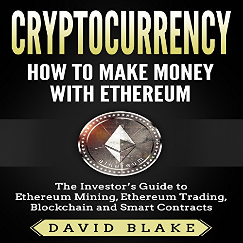 Cryptocurrency: How to Make Money with Ethereum audiobook cover art