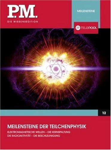 Meilensteine der Teilchenphysik- P.M. Die Wissensedition