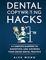 Dental Copywriting Hacks: A Complete Blueprint To Marketing And Growing Your Online Dental Practice