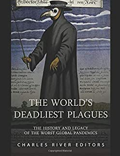 The World's Deadliest Plagues: The History and Legacy of the Worst Global Pandemics