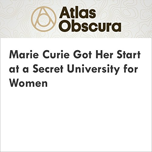 Marie Curie Got Her Start at a Secret University for Women audiobook cover art