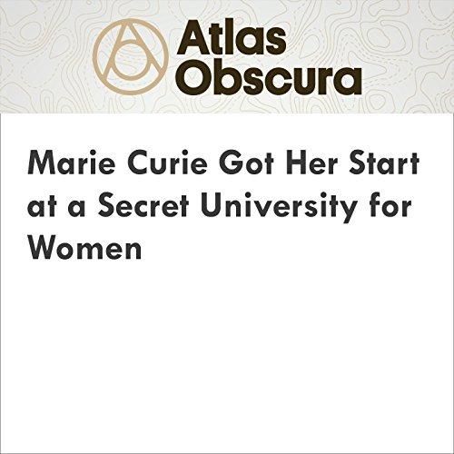 Marie Curie Got Her Start at a Secret University for Women audiobook cover art
