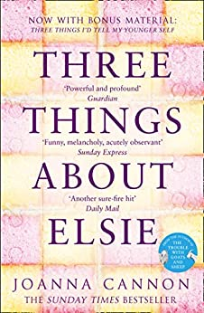 Three Things About Elsie: Longlisted for the Women's Prize for Fiction by [Joanna Cannon]