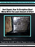 Dent Repair - How To Straighten Metal With The Least Amount of Effort (Collision Blast Basic Auto...