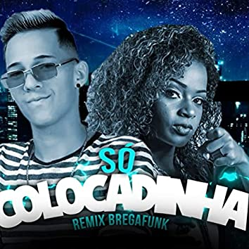 Só Colocadinha (feat. Mc Dricka) (Remix Bregafunk)